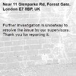 Further investigation is underway to resolve the issue by our supervisors. Thank you for reporting it.-11 Glenparke Rd, Forest Gate, London E7 8BP, UK