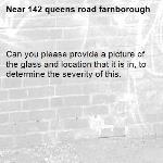 Can you please provide a picture of the glass and location that it is in, to determine the severity of this.-142 queens road farnborough