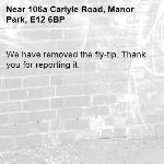 We have removed the fly-tip. Thank you for reporting it.-106a Carlyle Road, Manor Park, E12 6BP