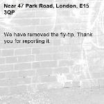 We have removed the fly-tip. Thank you for reporting it.-47 Park Road, London, E15 3QP