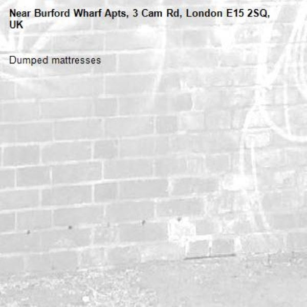 Dumped mattresses -Burford Wharf Apts, 3 Cam Rd, London E15 2SQ, UK