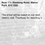 The street will be swept on our next weekly visit. Thankyou for reporting it.-17c Gladding Road, Manor Park, E12 5DD