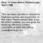 This has been reported to Hampshire Highways as they are responsible for the roads. Please contact then direct for further updates, you can quote the following reference number- 21472979 on 0300 5551388 or roads@hants.gov.uk -18 Union Street, Farnborough, GU14 7QB