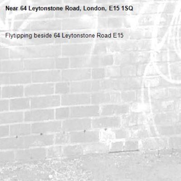 Flytipping beside 64 Leytonstone Road E15-64 Leytonstone Road, London, E15 1SQ