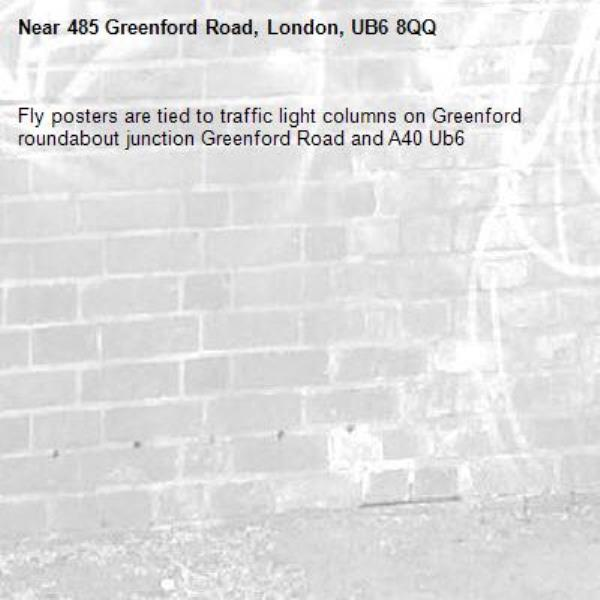 Fly posters are tied to traffic light columns on Greenford roundabout junction Greenford Road and A40 Ub6 -485 Greenford Road, London, UB6 8QQ