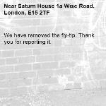We have removed the fly-tip. Thank you for reporting it.-Saturn House 1a Wise Road, London, E15 2TF