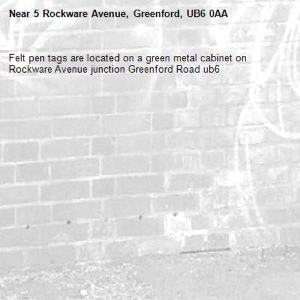 Felt pen tags are located on a green metal cabinet on Rockware Avenue junction Greenford Road ub6 -5 Rockware Avenue, Greenford, UB6 0AA