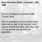 We've arranged a resolution with Trolley Wise.  We've arranged for this matter to be resolved as part of scheduled work. We've closed the case, and the work will be carried out as soon as possible.  Thank you for using Love Leicester. -Bennion Road, Leicester, LE4 1BD