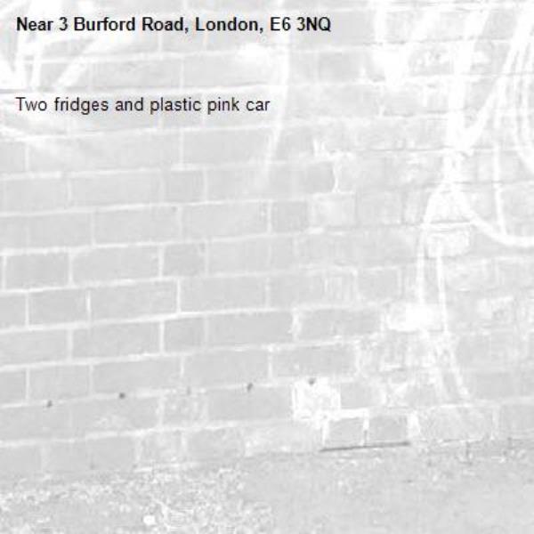 Two fridges and plastic pink car-3 Burford Road, London, E6 3NQ