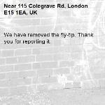 We have removed the fly-tip. Thank you for reporting it.-115 Colegrave Rd, London E15 1EA, UK