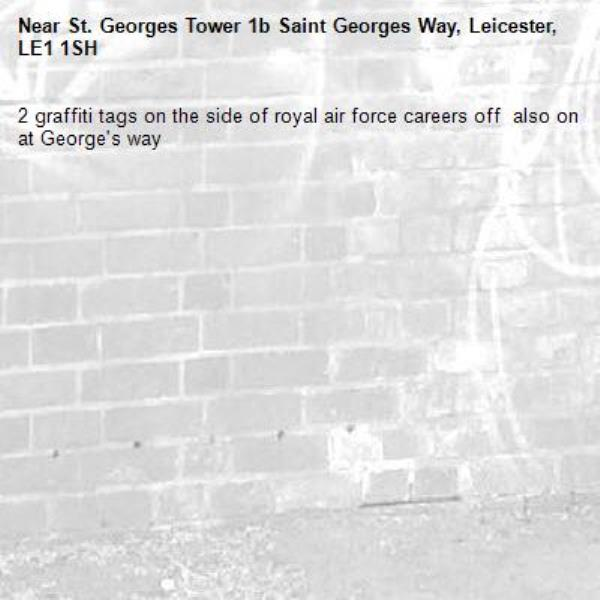 2 graffiti tags on the side of royal air force careers off  also on at George's way-St. Georges Tower 1b Saint Georges Way, Leicester, LE1 1SH