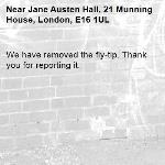 We have removed the fly-tip. Thank you for reporting it.-Jane Austen Hall, 21 Munning House, London, E16 1UL