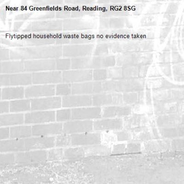 Flytipped household waste bags no evidence taken -84 Greenfields Road, Reading, RG2 8SG
