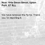We have removed the fly-tip. Thank you for reporting it.-164a Green Street, Upton Park, E7 8LL