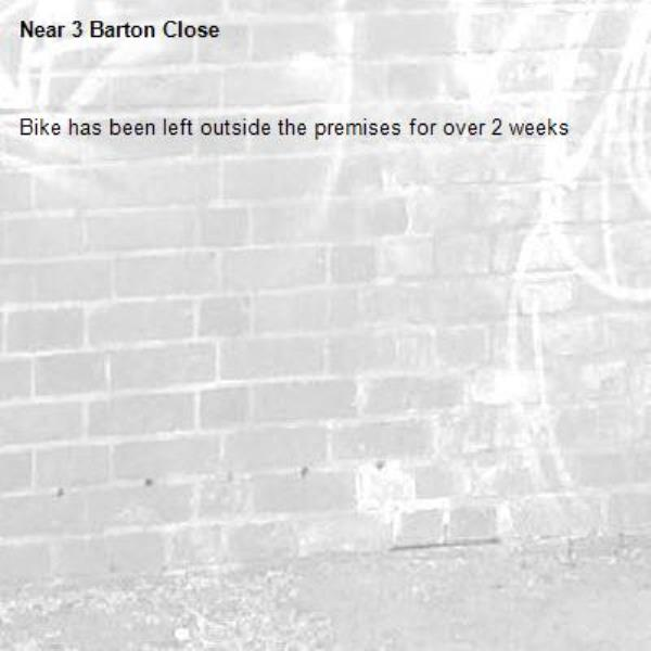 Bike has been left outside the premises for over 2 weeks-3 Barton Close