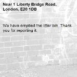We have emptied the litter bin. Thank you for reporting it.-1 Liberty Bridge Road, London, E20 1DB