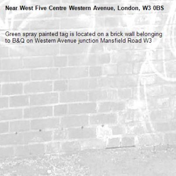 Green spray painted tag is located on a brick wall belonging to B&Q on Western Avenue junction Mansfield Road W3-West Five Centre Western Avenue, London, W3 0BS