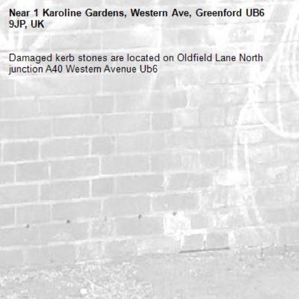 Damaged kerb stones are located on Oldfield Lane North junction A40 Western Avenue Ub6 -1 Karoline Gardens, Western Ave, Greenford UB6 9JP, UK