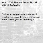 Further investigation is underway to resolve this issue by our enforcement team. Thank you for reporting it.-37/39 Plashet Grove E6 1AP side of Coffee Hut