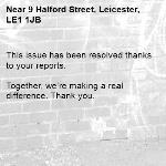 This issue has been resolved thanks to your reports.  Together, we're making a real difference. Thank you. -9 Halford Street, Leicester, LE1 1JB