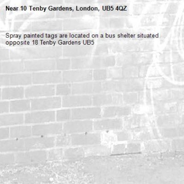 Spray painted tags are located on a bus shelter situated opposite 18 Tenby Gardens UB5 -10 Tenby Gardens, London, UB5 4QZ