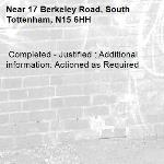 Completed - Justified : Additional information: Actioned as Required -17 Berkeley Road, South Tottenham, N15 6HH