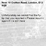 Unfortunately we cannot find the fly-tip that you reported – Please report it again if it is still there-18 Crofton Road, London, E13 8QS