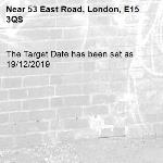 The Target Date has been set as 19/12/2019-53 East Road, London, E15 3QS