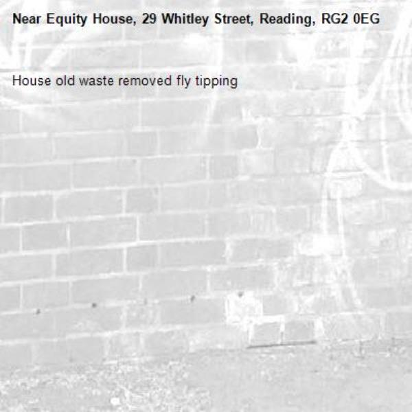 House old waste removed fly tipping -Equity House, 29 Whitley Street, Reading, RG2 0EG