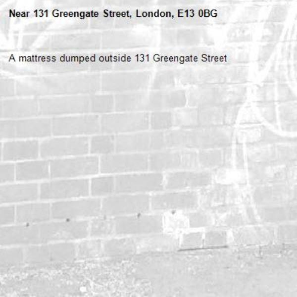A mattress dumped outside 131 Greengate Street -131 Greengate Street, London, E13 0BG