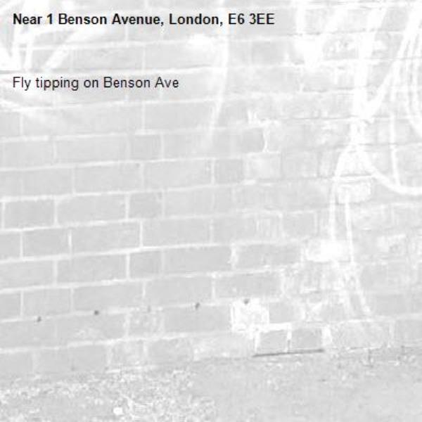 Fly tipping on Benson Ave -1 Benson Avenue, London, E6 3EE