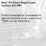 Further investigation is underway to resolve the issue by our supervisors. Thank you for reporting it.-183 Prince Regent Lane, London, E13 8RY