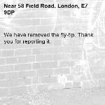 We have removed the fly-tip. Thank you for reporting it.-58 Field Road, London, E7 9DP