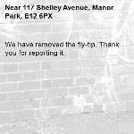 We have removed the fly-tip. Thank you for reporting it.-117 Shelley Avenue, Manor Park, E12 6PX
