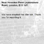 We have emptied the litter bin. Thank you for reporting it.-Henniker Point Leytonstone Road, London, E15 1JY