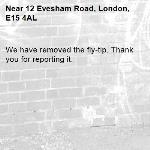 We have removed the fly-tip. Thank you for reporting it.-12 Evesham Road, London, E15 4AL