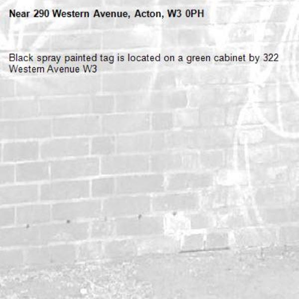 Black spray painted tag is located on a green cabinet by 322 Western Avenue W3-290 Western Avenue, Acton, W3 0PH