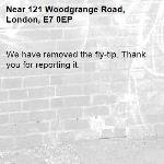 We have removed the fly-tip. Thank you for reporting it.-121 Woodgrange Road, London, E7 0EP