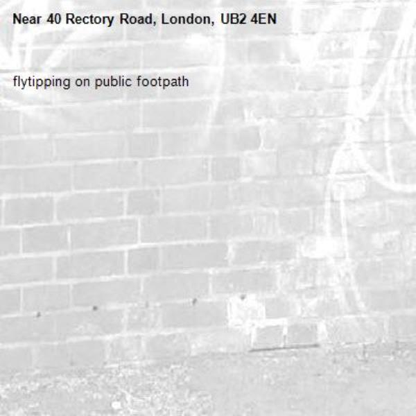 flytipping on public footpath-40 Rectory Road, London, UB2 4EN