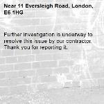 Further investigation is underway to resolve this issue by our contractor. Thank you for reporting it.-11 Eversleigh Road, London, E6 1HG