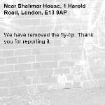 We have removed the fly-tip. Thank you for reporting it.-Shalimar House, 1 Harold Road, London, E13 9AP
