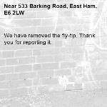 We have removed the fly-tip. Thank you for reporting it.-533 Barking Road, East Ham, E6 2LW