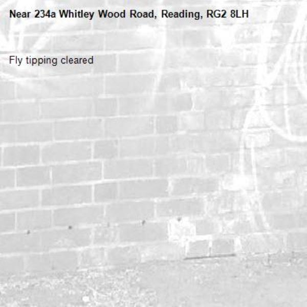 Fly tipping cleared -234a Whitley Wood Road, Reading, RG2 8LH