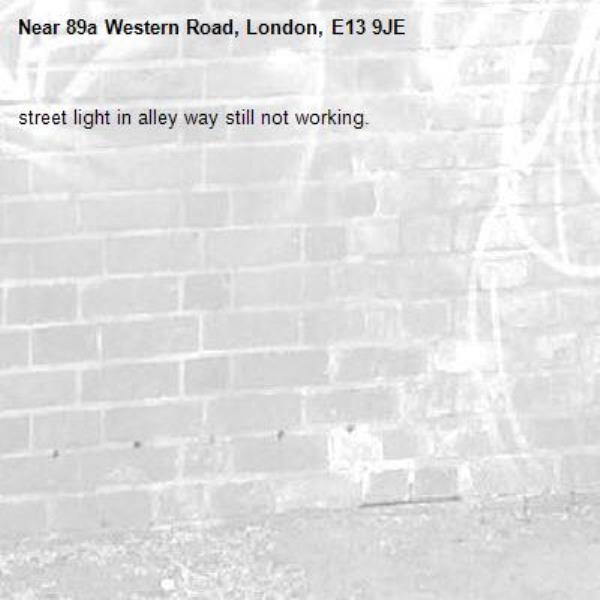 street light in alley way still not working.-89a Western Road, London, E13 9JE