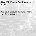 We have removed the fly-tip. Thank you for reporting it.-110 Western Road, London, E13 9