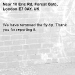 We have removed the fly-tip. Thank you for reporting it.-10 Eric Rd, Forest Gate, London E7 0AY, UK