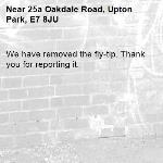 We have removed the fly-tip. Thank you for reporting it.-25a Oakdale Road, Upton Park, E7 8JU
