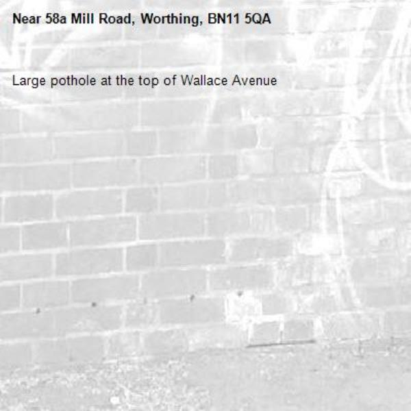 Large pothole at the top of Wallace Avenue -58a Mill Road, Worthing, BN11 5QA