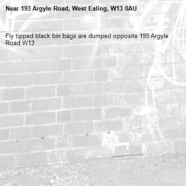 Fly tipped black bin bags are dumped opposite 199 Argyle Road W13-193 Argyle Road, West Ealing, W13 0AU