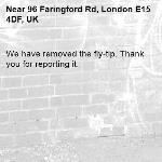 We have removed the fly-tip. Thank you for reporting it.-96 Faringford Rd, London E15 4DF, UK